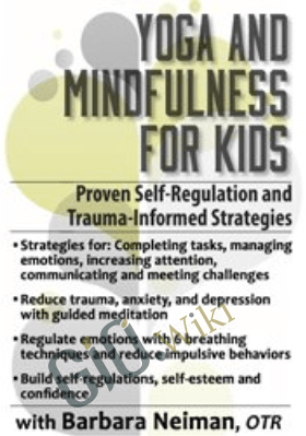Yoga and Mindfulness for Children and Adolescents: Proven Self-Regulation and Trauma-Informed Strategies - Barbara Neiman