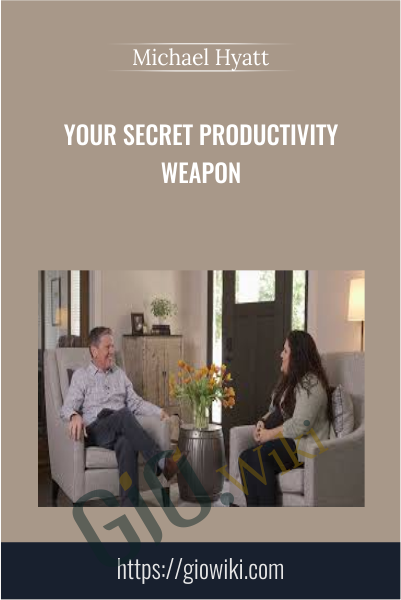 Your Secret Productivity Weapon - Michael Hyatt
