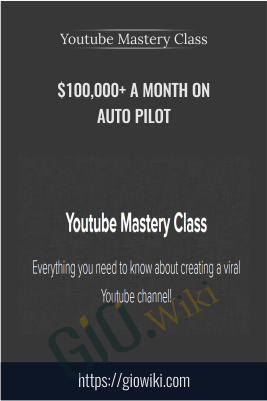 $100,000+ A Month On Auto Pilot – Youtube Mastery Class