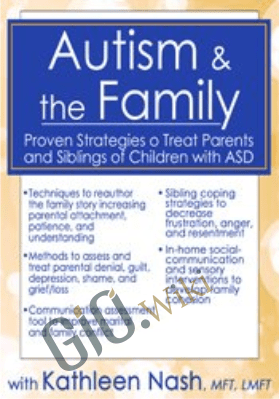 Autism & the Family: Proven Strategies to Treat Parents and Siblings of Children with ASD - Kathleen Nash