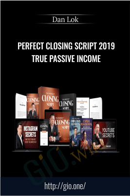Perfect Closing Script 2019 True Passive Income – Dan Lok