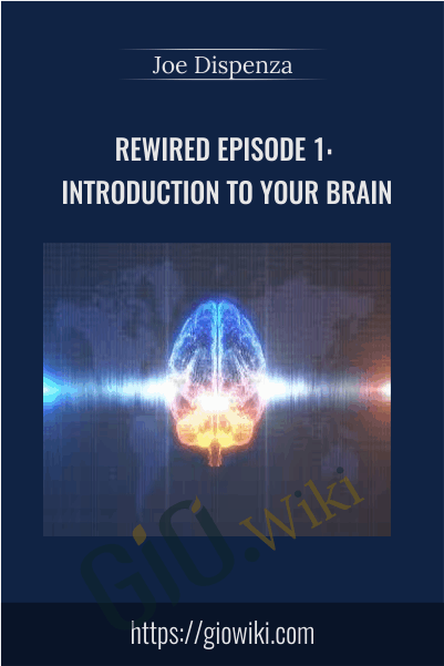 Rewired Episode 1: Introduction to Your Brain - Joe Dispenza