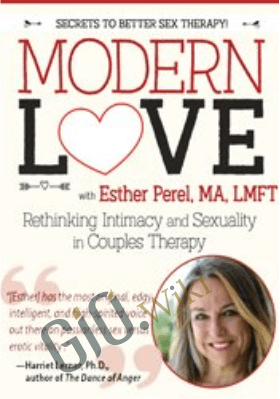 Modern Love: Rethinking Intimacy and Sexuality in Couples Therapy with Esther Perel, LMFT - Esther Perel