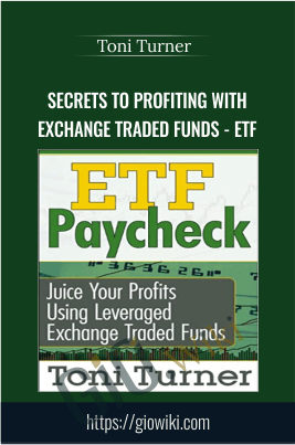 Secrets to Profiting with Exchange Traded Funds - ETF - Toni Turner
