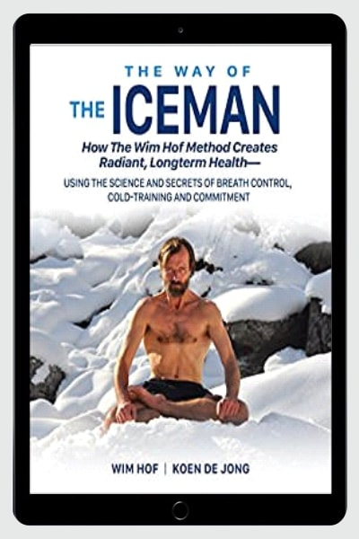 The Way of The Iceman: How The Wim Hof Method Creates Radiant Longterm Health