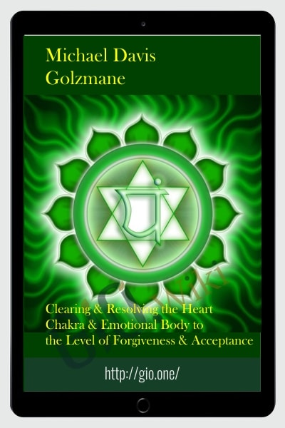 Clearing & Resolving the Heart Chakra & Emotional Body to the Level of Forgiveness & Acceptance
