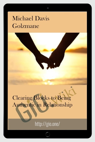 Clearing Blocks to Being Authentic in Relationship - Michael Davis Golzmane