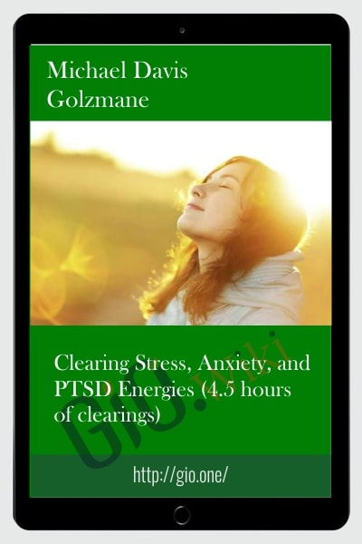 Clearing Stress, Anxiety, and PTSD Energies (4.5 hours of clearings)