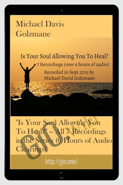 """Is Your Soul Allowing You To Heal?"" -- All 7 Recordings in the Series (6 Hours of Audio Clearings)"
