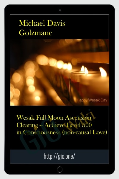 Wesak Full Moon Ascension Clearing -- Achieve Level 500 in Consciousness (non-causal Love)