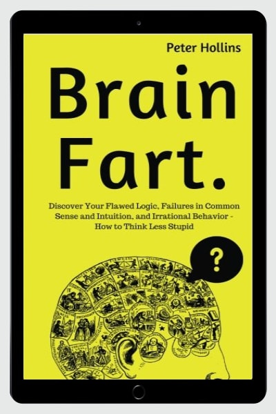 Brain Fart: Discover Your Flawed Logic, Failures in Common Sense and Intuition