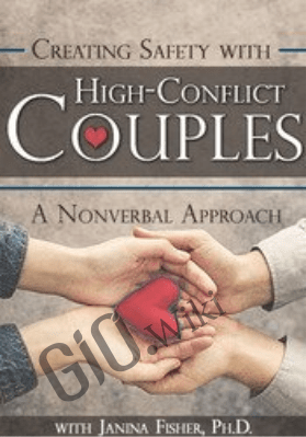Creating Safety with High-Conflict Couples: A Nonverbal Approach - Janina Fisher