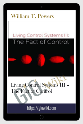 Living Control Systems III – The Fact of Control – William T. Powers